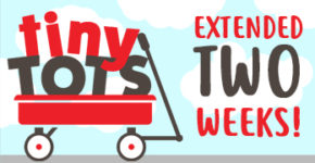 Tiny Tots Extended TWO Weeks!