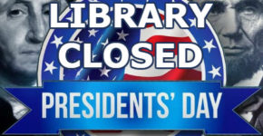 Library Closed for Presidents Day & Staff Training