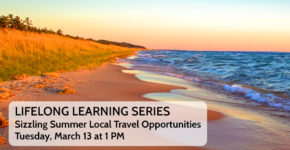 Sizzling Summer Local Travel Opportunities – Lifelong Learning Series