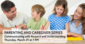 Communicating with Respect and Understanding Feelings – Parenting and Caregiver Series