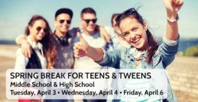 Spring Break for Teens & Tweens