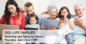 Digi-Life Families – Parenting and Caregiver Series